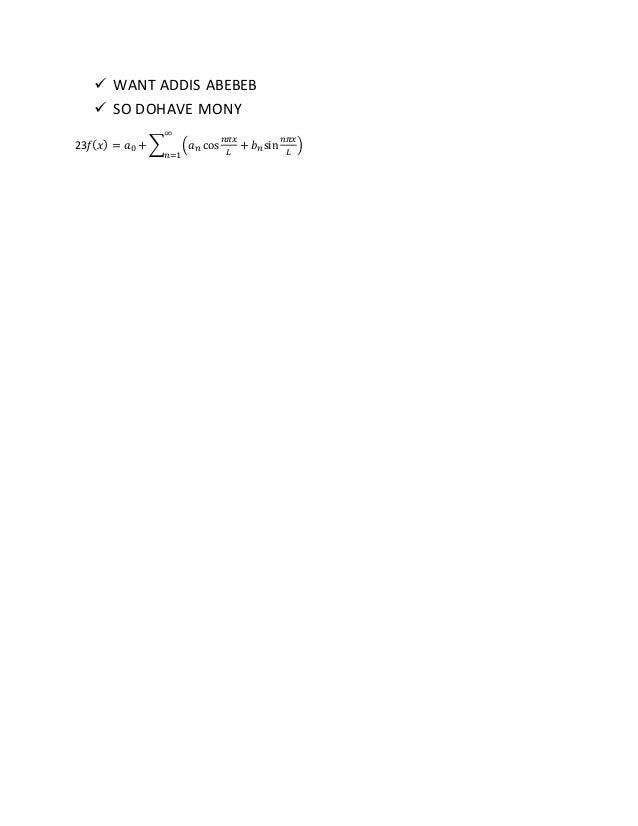  WANT ADDIS ABEBEB  SO DOHAVE MONY 23𝑓( 𝑥) = 𝑎0 + ∑ (𝑎 𝑛 cos 𝑛𝜋𝑥 𝐿 + 𝑏 𝑛 sin 𝑛𝜋𝑥 𝐿 ) ∞ 𝑛=1