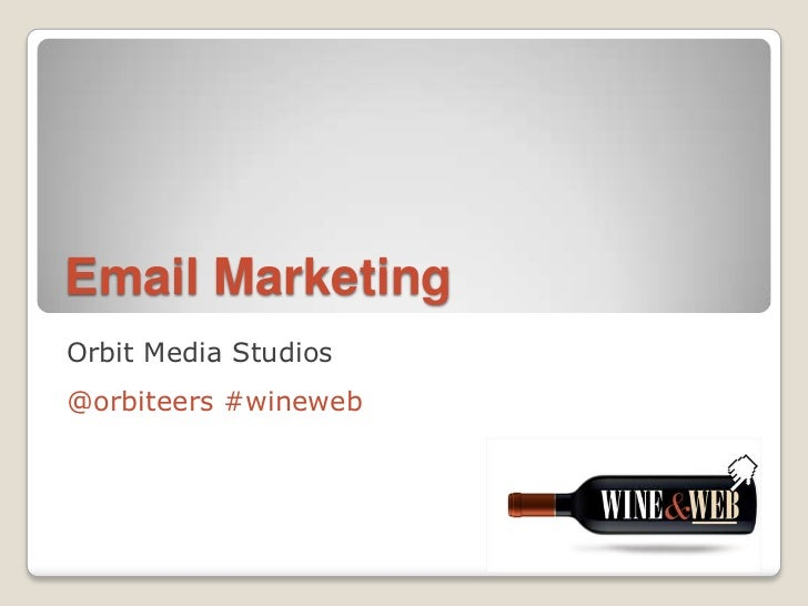 Email Marketing<br />Orbit Media Studios<br />@orbiteers #wineweb<br />