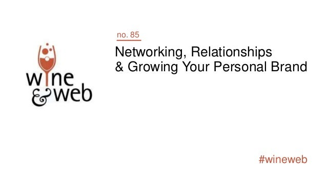 #wineweb Networking, Relationships & Growing Your Personal Brand no. 85
