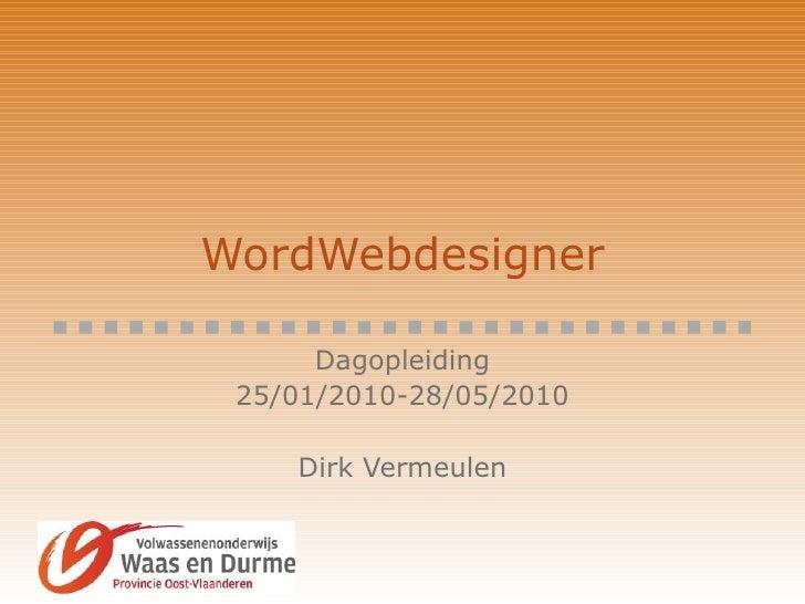 WordWebdesigner Dagopleiding 25/01/2010-28/05/2010 Dirk Vermeulen