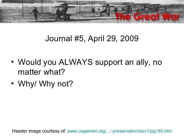 Journal #5, April 29, 2009 • Would you ALWAYS support an ally, no matter what? • Why/ Why not? Header image courtesy of: w...