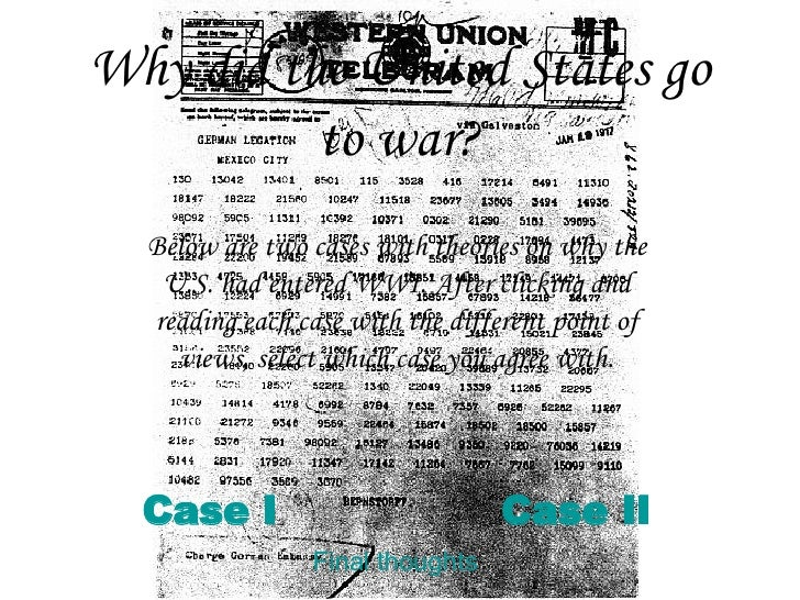 Why did the United States go to war? Case I Case II Below are two cases with theories on why the U.S. had entered WWI. Aft...