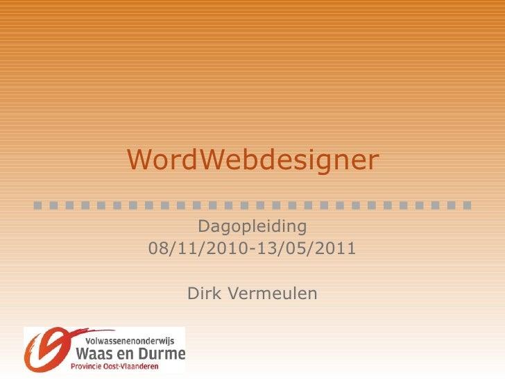 WordWebdesigner Dagopleiding 08/11/2010-13/05/2011 Dirk Vermeulen