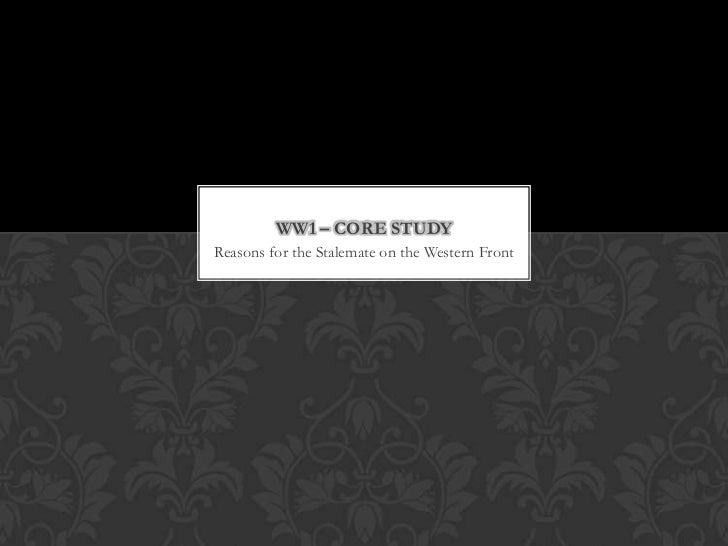 WW1 – CORE STUDYReasons for the Stalemate on the Western Front