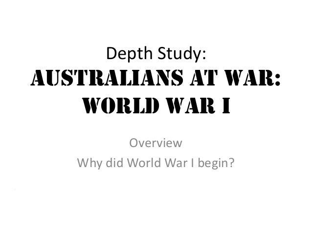 Depth Study:Australians at War:World War IOverviewWhy did World War I begin?