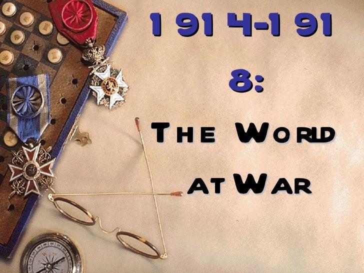 1 91 4-1 91     8:Th e World  at War