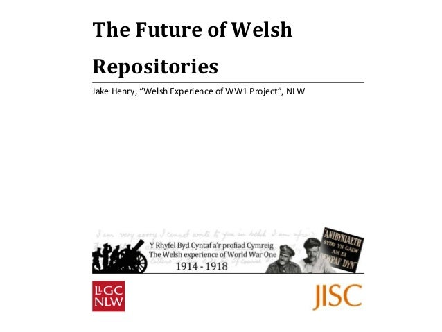 """The Future of Welsh  Repositories  Jake Henry, """"Welsh Experience of WW1 Project"""", NLW"""