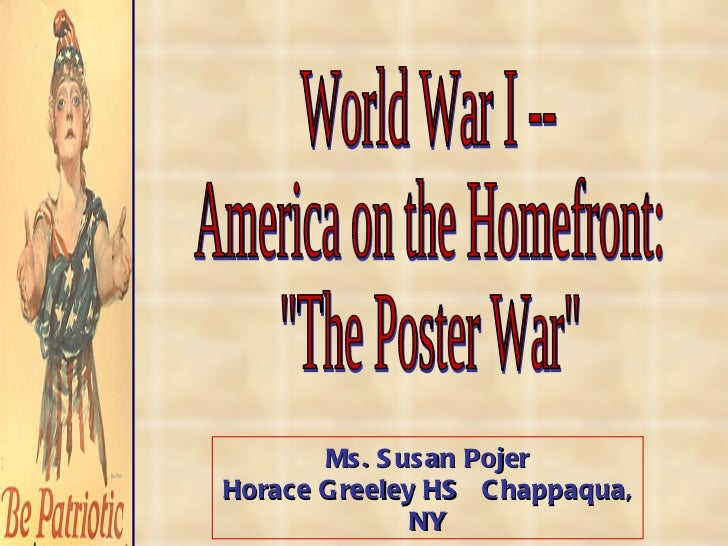 """World War I -- America on the Homefront: """"The Poster War"""" Ms. Susan Pojer Horace Greeley HS  Chappaqua, NY"""
