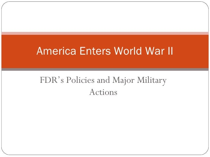 FDR's Policies and Major Military Actions America Enters World War II