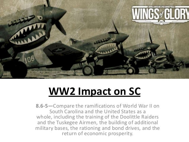 WW2 Impact on SC 8.6-5—Compare the ramifications of World War II on South Carolina and the United States as a whole, inclu...
