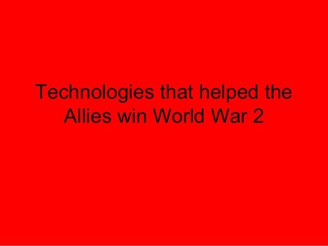 Technologies that helped the   Allies win World War 2