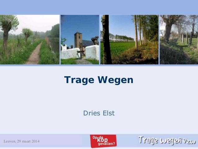Zandhoven, 19 februari 2013 Trage Wegen Dries Elst Leuven, 29 maart 2014
