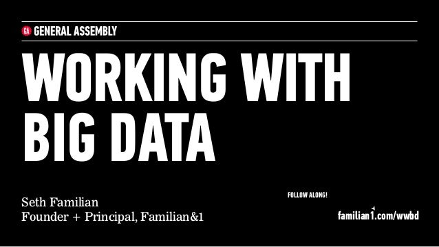 Seth Familian Founder + Principal, Familian&1 WORKING WITH BIG DATA FOLLOW ALONG! familian1.com/wwbd