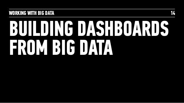 WORKING WITH BIG DATA BUILDING DASHBOARDS FROM BIG DATA 14