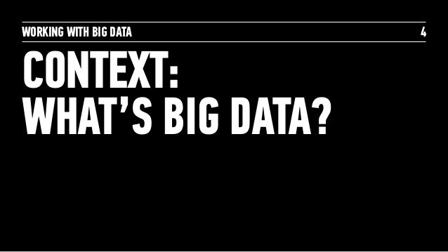 WORKING WITH BIG DATA CONTEXT: WHAT'S BIG DATA? 4