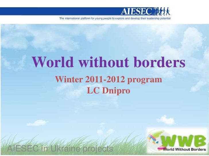 World without borders           Winter 2011-2012 program                  LC DniproAIESEC in Ukraine projects