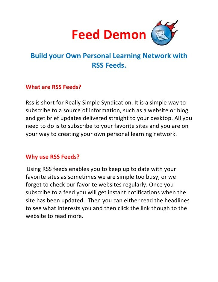 Feed Demon  Build your Own Personal Learning Network with                   RSS Feeds.  What are RSS Feeds?  Rss is short ...