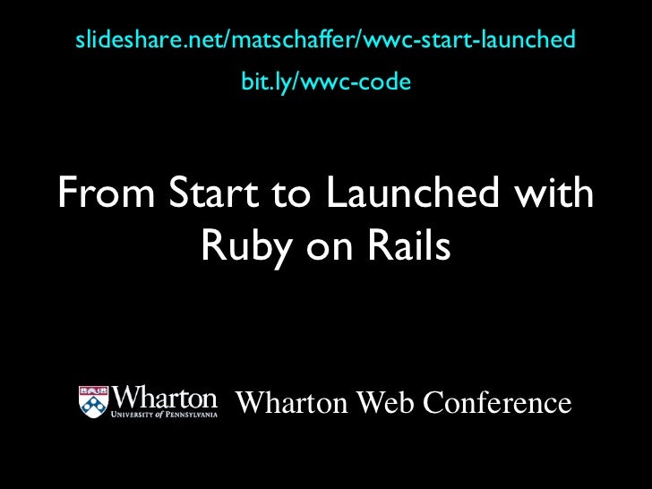 slideshare.net/matschaffer/wwc-start-launched              bit.ly/wwc-codeFrom Start to Launched with       Ruby on Rails ...