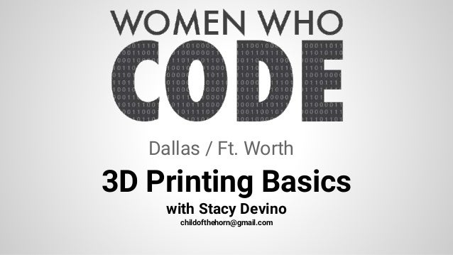 3D Printing Basics with Stacy Devino childofthehorn@gmail.com Dallas / Ft. Worth