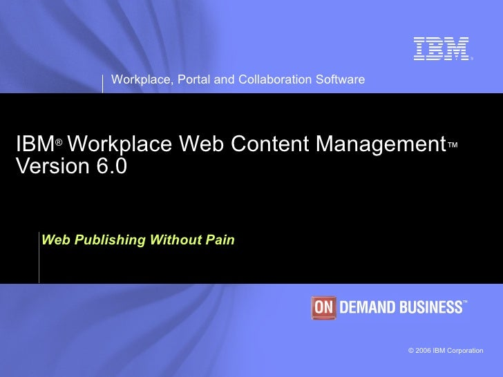 IBM ®   Workplace Web Content Management ™   Version 6.0 Web Publishing Without Pain