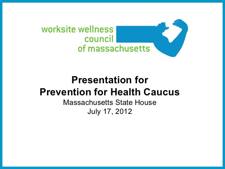 Presentation forPrevention for Health Caucus    Massachusetts State House          July 17, 2012                          ...