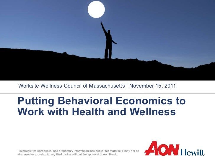 Putting Behavioral Economics to Work with Health and Wellness  Worksite Wellness Council of Massachusetts | November 15, 2...
