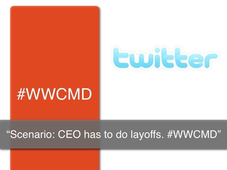 "#WWCMD  ""Scenario: CEO has to do layoffs. #WWCMD"""