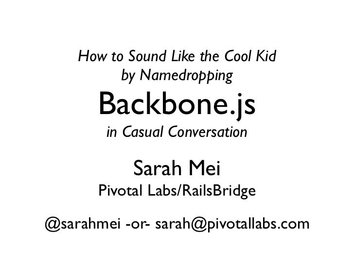 How to Sound Like the Cool Kid          by Namedropping       Backbone.js        in Casual Conversation            Sarah M...