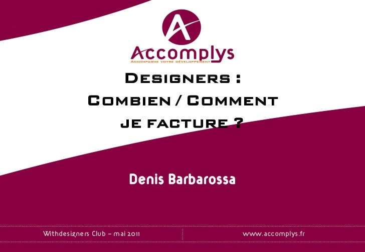 Designers :             Combien / Comment               je facture ?                         Denis BarbarossaWithdesigners...