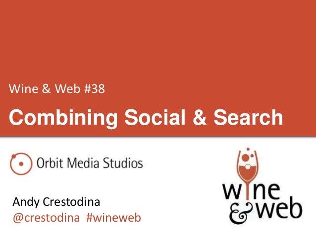 Wine & Web #38 Andy Crestodina @crestodina #wineweb Combining Social & Search