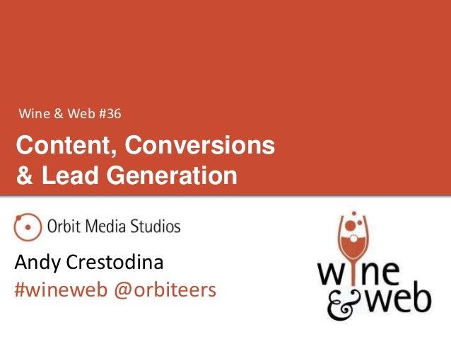 Content, Conversions & Lead Generation Andy Crestodina #wineweb @orbiteers Wine & Web #36