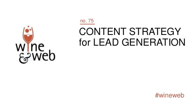 #wineweb CONTENT STRATEGY for LEAD GENERATION no. 75