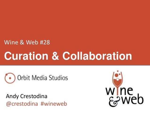 Wine & Web #28 Andy Crestodina @crestodina #wineweb Curation & Collaboration