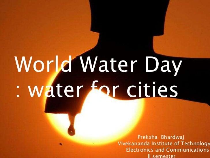 World Water Day: water for cities                   Preksha Bhardwaj           Vivekananda Institute of Technology        ...