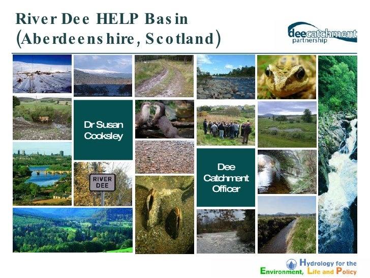 River Dee HELP Basin (Aberdeenshire, Scotland) Dr Susan Cooksley Dee Catchment Officer