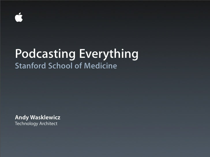 Podcasting EverythingStanford School of MedicineAndy WasklewiczTechnology Architect