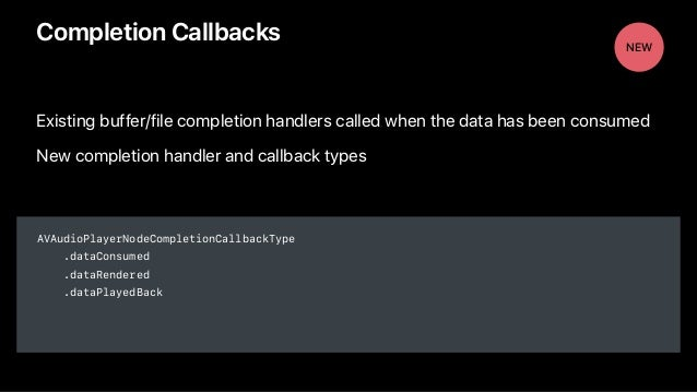 Existing buffer/file completion handlers called when the data has been consumed New completion handler and callback types ...