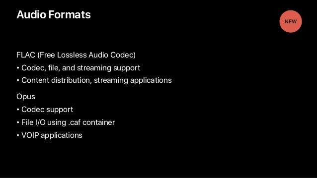 Audio Formats FLAC (Free Lossless Audio Codec) • Codec, file, and streaming support • Content distribution, streaming appl...