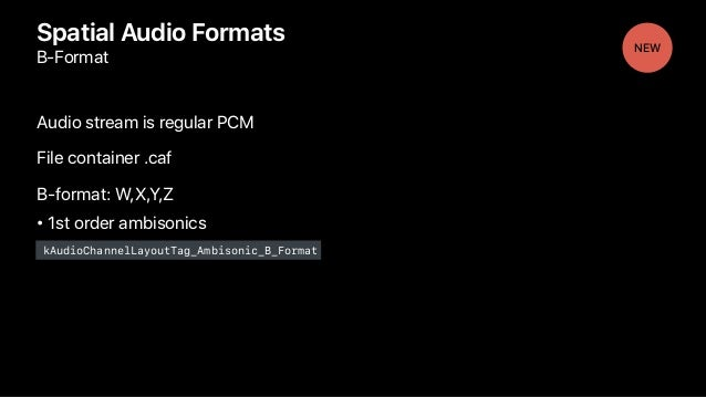 Spatial Audio Formats B-Format Audio stream is regular PCM File container .caf B-format: W,X,Y,Z • 1st order ambisonics kA...