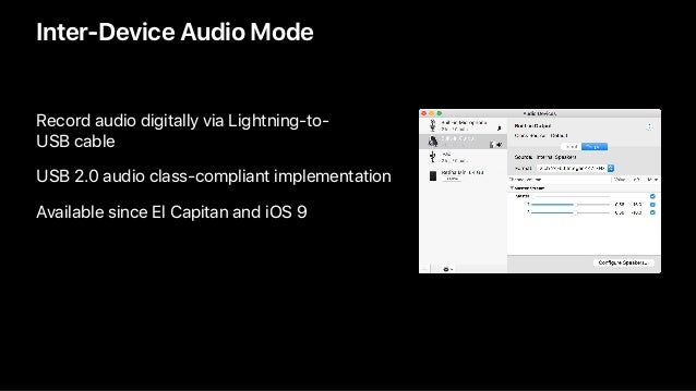 Inter-Device Audio Mode Record audio digitally via Lightning-to- USB cable USB 2.0 audio class-compliant implementation A...