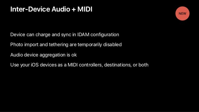 Inter-Device Audio + MIDI Device can charge and sync in IDAM configuration Photo import and tethering are temporarily disa...