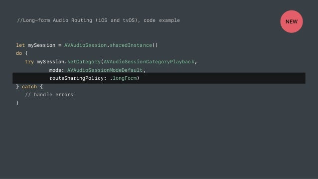 //Long-form Audio Routing (iOS and tvOS), code example let mySession = AVAudioSession.sharedInstance() do { try mySession....