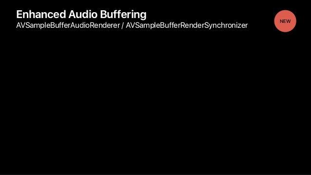 Enhanced Audio Buffering AVSampleBufferAudioRenderer / AVSampleBufferRenderSynchronizer NEW