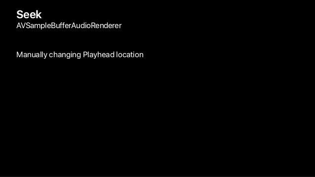 Manually changing Playhead location Seek AVSampleBufferAudioRenderer