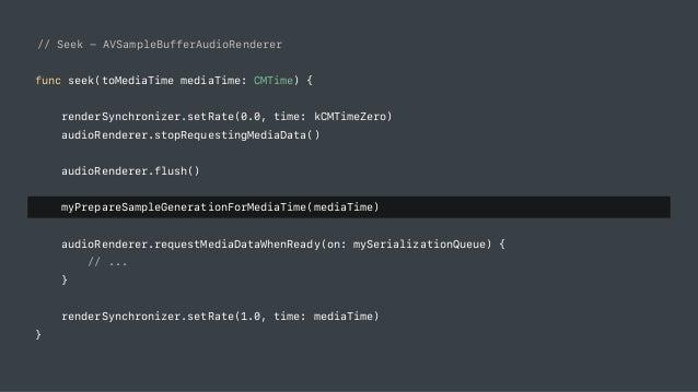 // Seek - AVSampleBufferAudioRenderer func seek(toMediaTime mediaTime: CMTime) { renderSynchronizer.setRate(0.0, time: kCM...