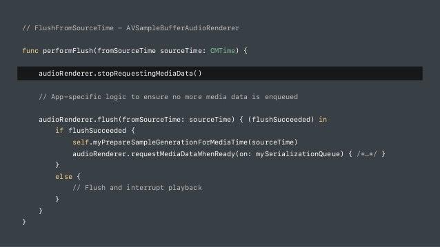 // FlushFromSourceTime - AVSampleBufferAudioRenderer func performFlush(fromSourceTime sourceTime: CMTime) { audioRenderer....