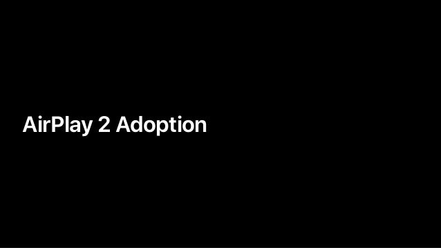 • AirPlay 2 Adoption