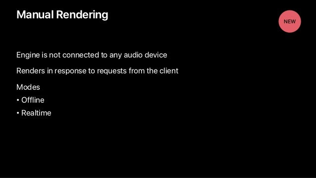 Engine is not connected to any audio device Renders in response to requests from the client Modes • Offline • Realtime Man...