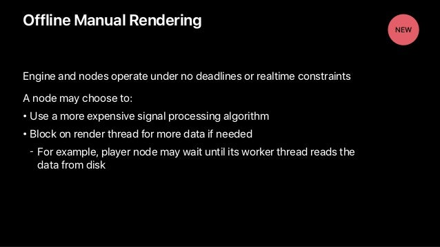Engine and nodes operate under no deadlines or realtime constraints A node may choose to: • Use a more expensive signal pr...