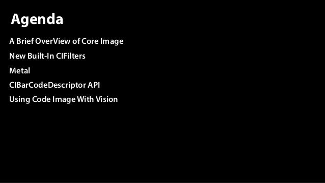 A Brief OverView of Core Image New Built-In CIFilters Metal CIBarCodeDescriptor API Using Code Image With Vision Agenda